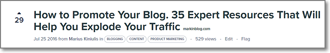 one of my last posts How to Promote Your Blog the Right Way. 35 Expert Resources That Will Help You Explode Your Traffic got 29 upvotes