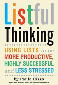 Listful Thinking: Using Lists to Be More Productive, Successful and Less Stressed by Paula Rizzo