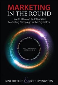 Marketing in the Round How to Develop an Integrated Marketing Campaign in the Digital Era by Gini Dietrich