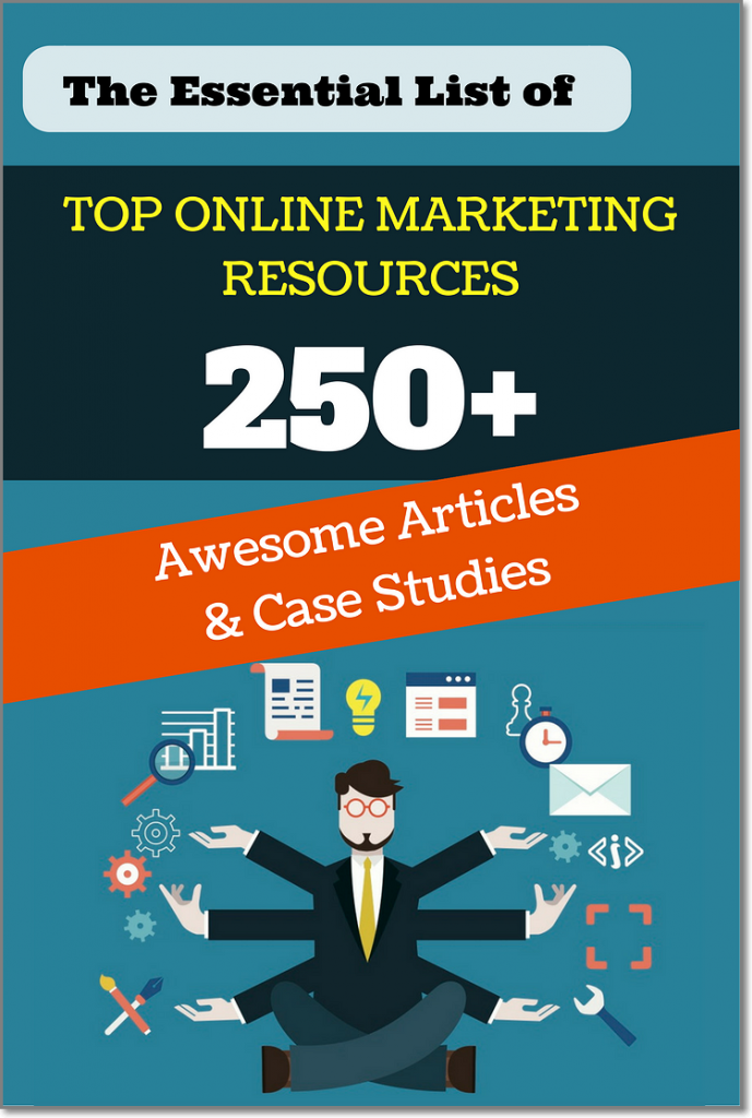 The Essential List of Online Marketing Resources: 250+ Awesome Articles And Case Studies
