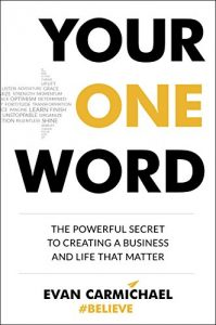 Your One Word: The Powerful Secret to Creating a Business and Life That Matter by Evan Carmichael