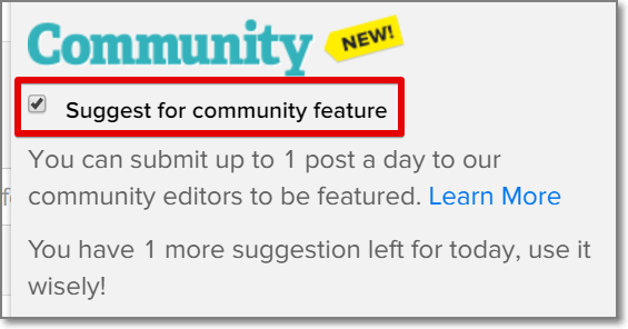 "Once you upload your article, tick the box on the right that says ""Suggest for a community feature"" and then press ""Publish Now""."