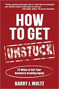 How To Get Unstuck: 25 Ways to Get Your Business Growing Again by Barry Moltz