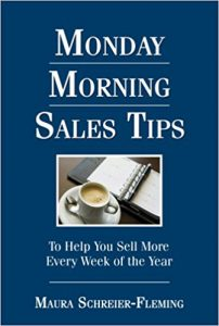 Monday Morning Sales Tips ... To Help You Sell More Every Week of the Year by Maura Schreier