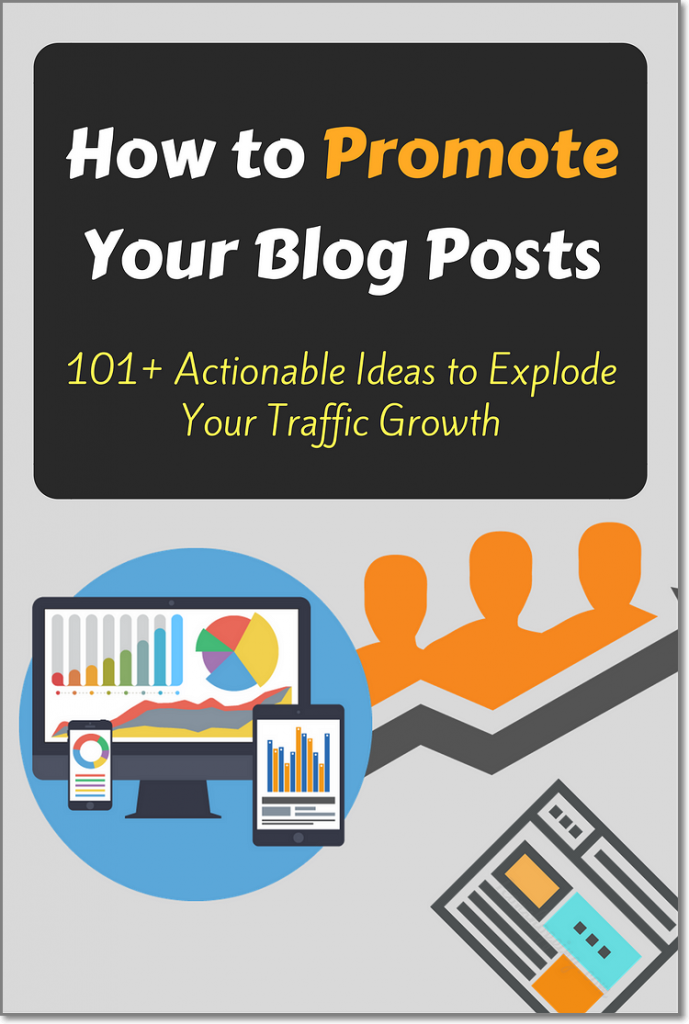 How to Promote Your Blog Posts: 101+ Actionable Ideas to Explode Your Traffic Growth